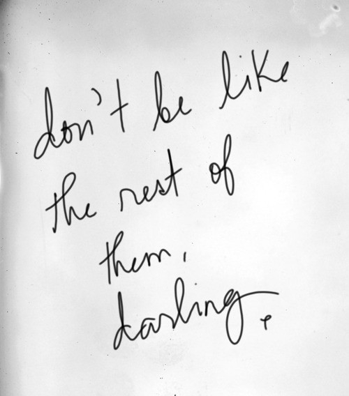 don't be like the rest of them darling-via thatkindofwoman.tumblr.com