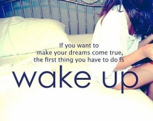 wake up and follow your dreams